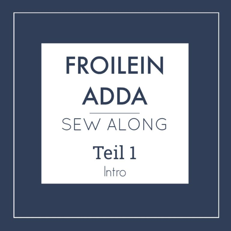 Froilein Adda Sew Along – Teil 1 – INTRO