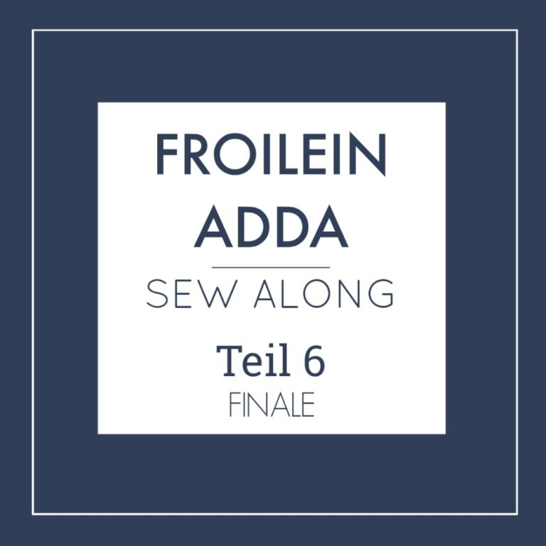 Froilein Adda Sew Along – Teil 6 – Das großes Finale!